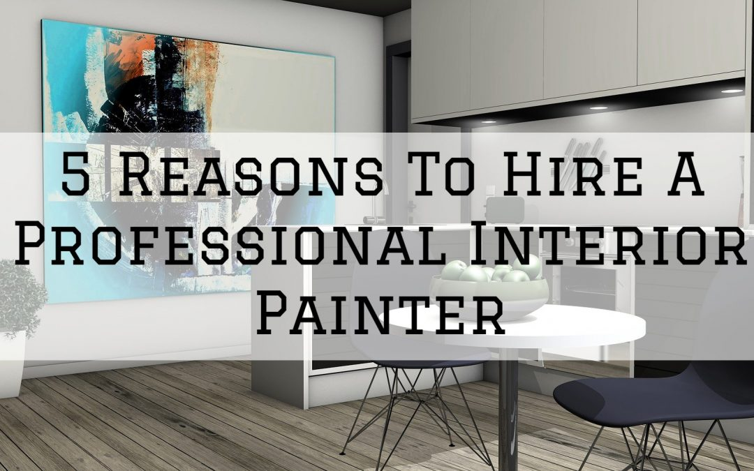 5 Reasons To Hire An Interior Painter