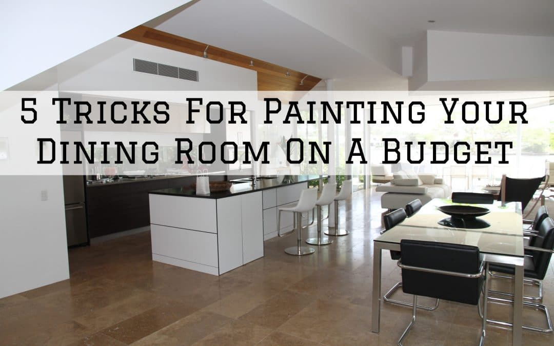 5 Tricks For Painting Your Dining Room On A Budget in Denver Metro, CO