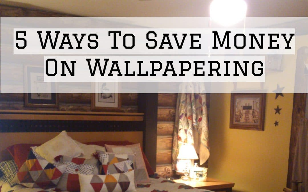 5 Ways To Save Money On Wallpapering in Denver Metro, CO