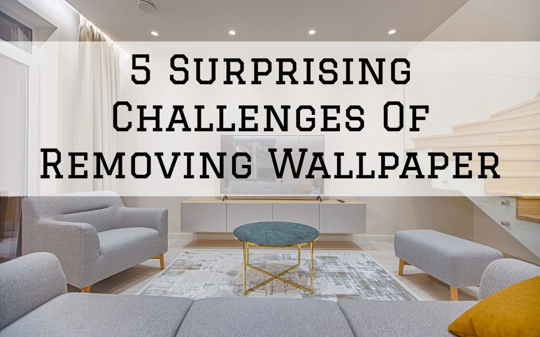 5 Surprising Challenges Of Removing Wallpaper in Denver Metro, CO