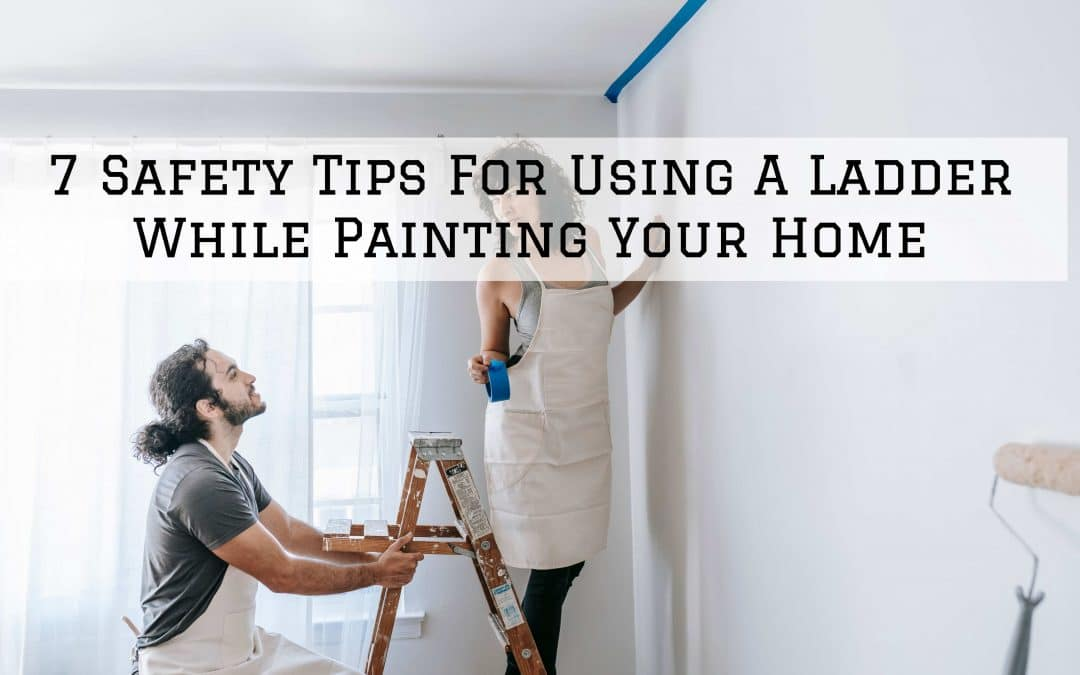 7 Safety Tips For Using A Ladder While Painting Your Home in Denver Metro, CO