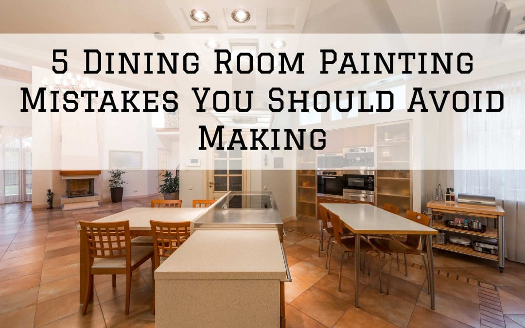 5 Dining Room Painting Mistakes You Should Avoid Making in Denver Metro, CO